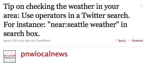 """Tip on checking the weather in your area: Use operators in a Twitter search. For instance: ""near:seattle weather"" in search box."""