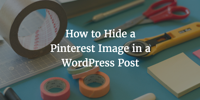 How to Hide a Pinterest Image in a WordPress Post