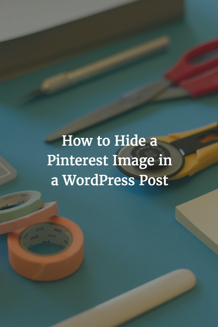 how_to_hide_a_pinterest_image_in_a_wordpress_post_pinterest