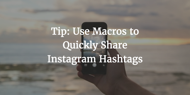 "Hand holding an iphone with headline text, ""Tip: Use macros to quickly share Instagram hashtags"""